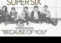 Super Six - Because of you Ne-Yo cover